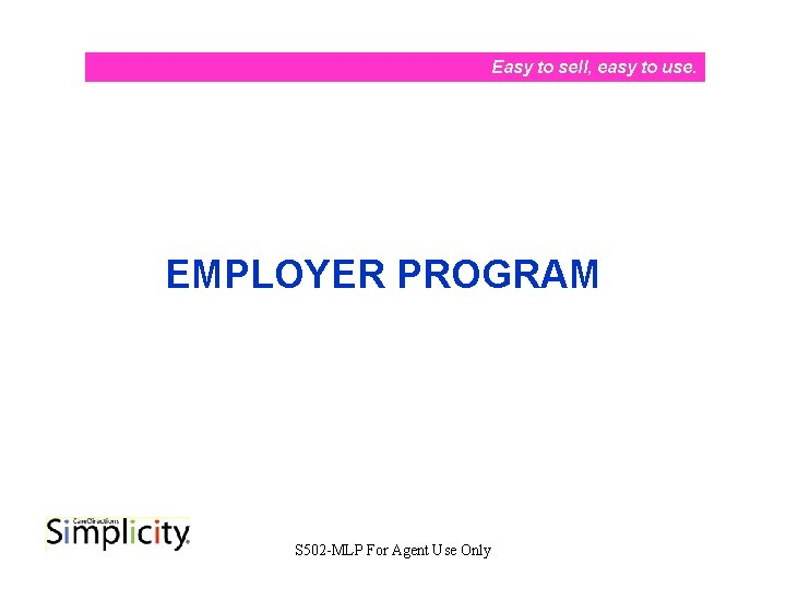 Easy to sell, easy to use. EMPLOYER PROGRAM S 502 -MLP For Agent Use
