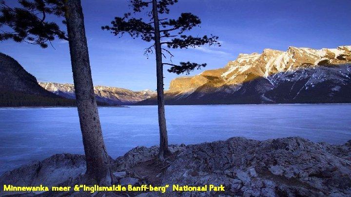 "Minnewanka meer &""Inglismaldie Banff-berg"" Nationaal Park"