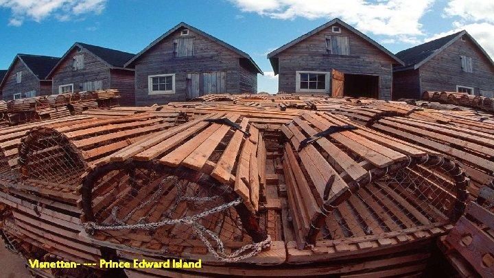 Visnetten- --- Prince Edward Island.