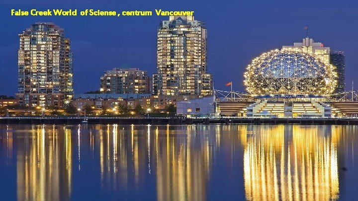 False Creek World of Sciense , centrum Vancouver