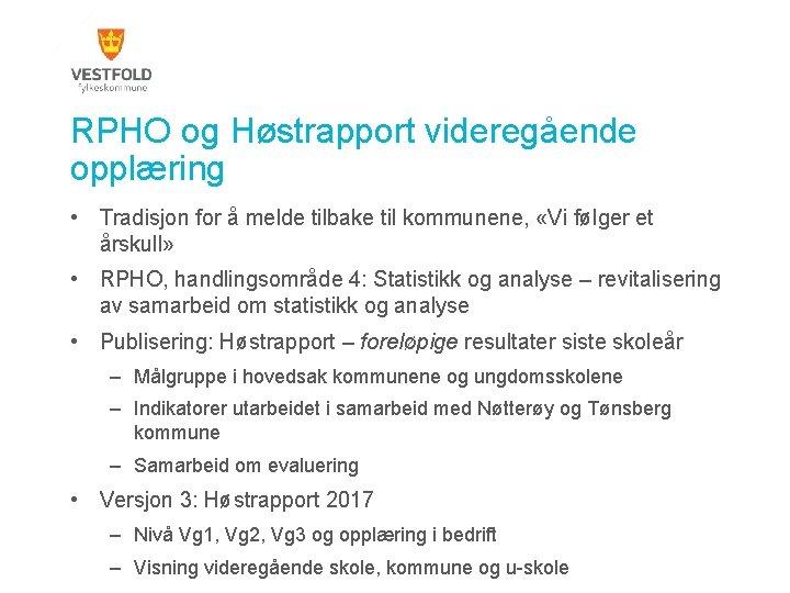 RPHO og Høstrapport videregående opplæring • Tradisjon for å melde tilbake til kommunene, «Vi