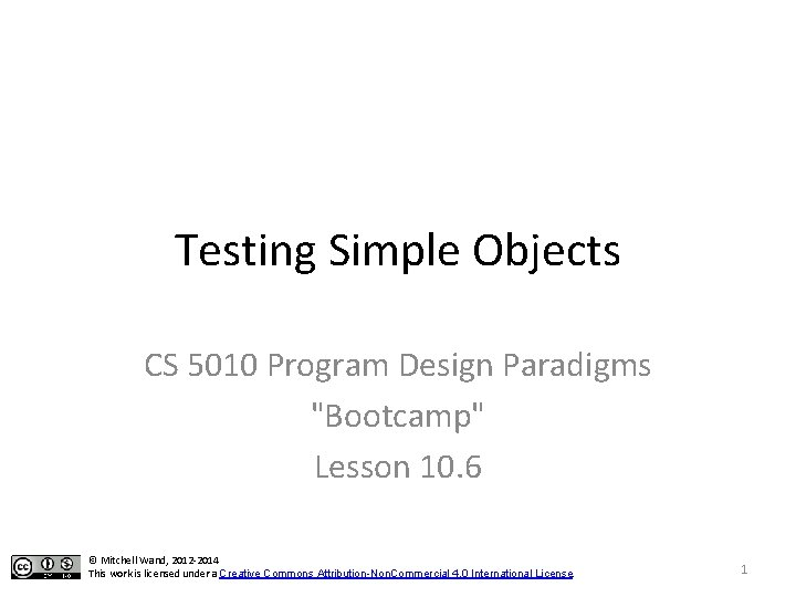 """Testing Simple Objects CS 5010 Program Design Paradigms """"Bootcamp"""" Lesson 10. 6 © Mitchell"""