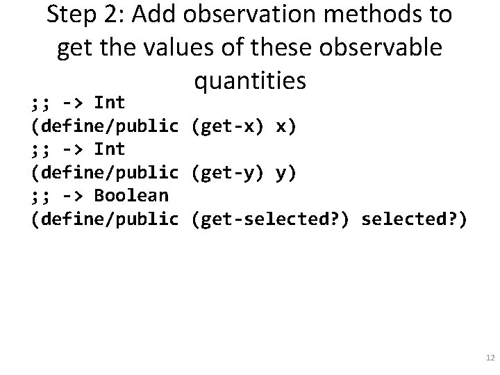 Step 2: Add observation methods to get the values of these observable quantities ;