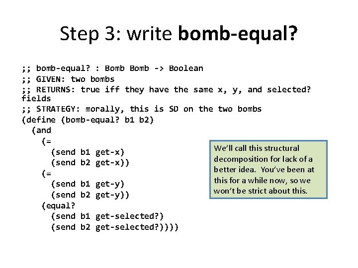 Step 3: write bomb-equal? ; ; bomb-equal? : Bomb -> Boolean ; ; GIVEN: