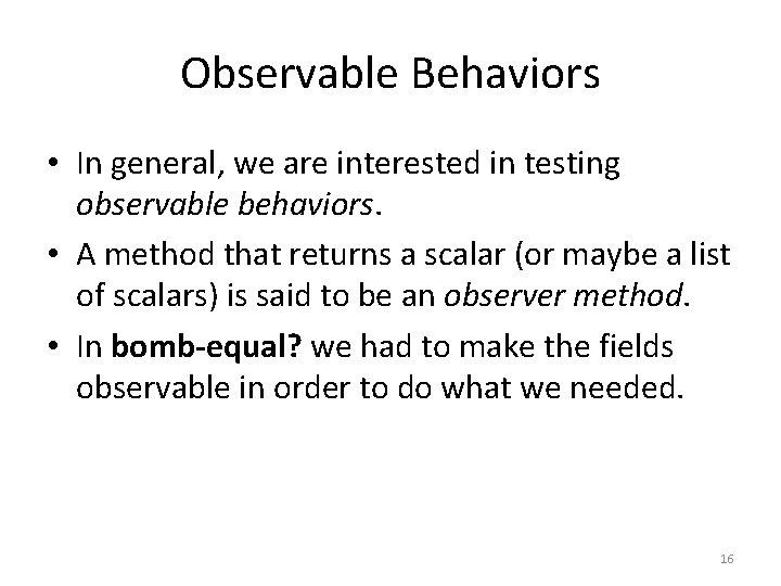 Observable Behaviors • In general, we are interested in testing observable behaviors. • A
