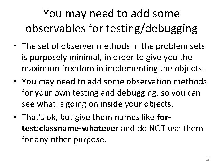 You may need to add some observables for testing/debugging • The set of observer