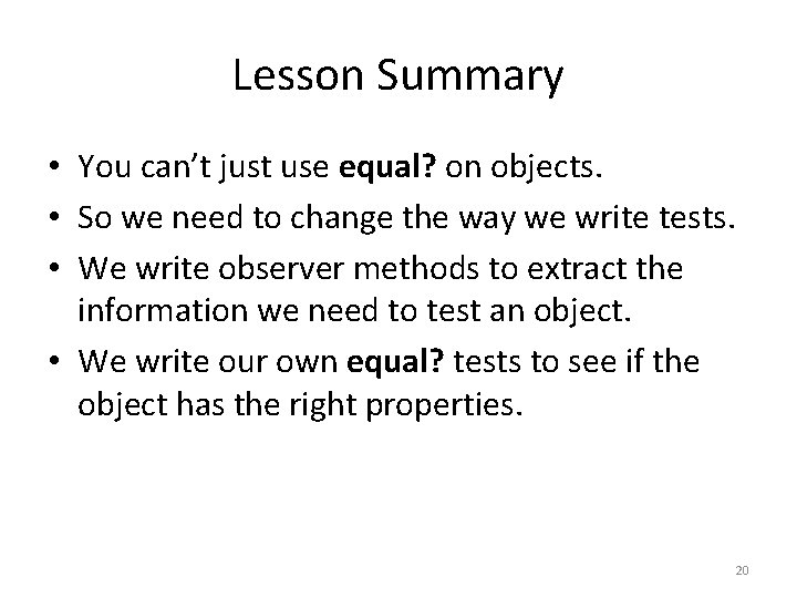 Lesson Summary • You can't just use equal? on objects. • So we need