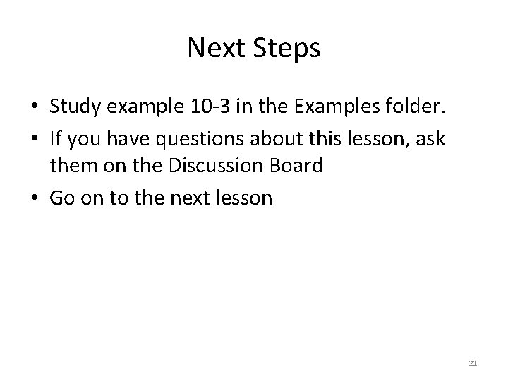 Next Steps • Study example 10 -3 in the Examples folder. • If you