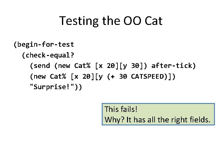 Testing the OO Cat (begin-for-test (check-equal? (send (new Cat% [x 20][y 30]) after-tick) (new