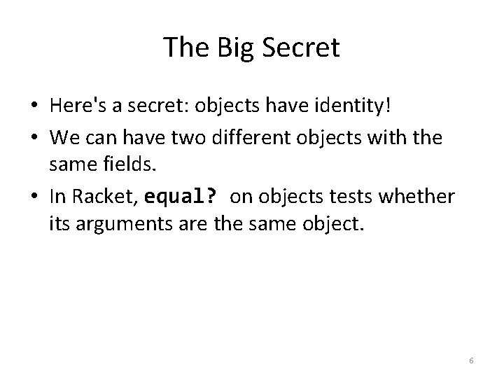 The Big Secret • Here's a secret: objects have identity! • We can have