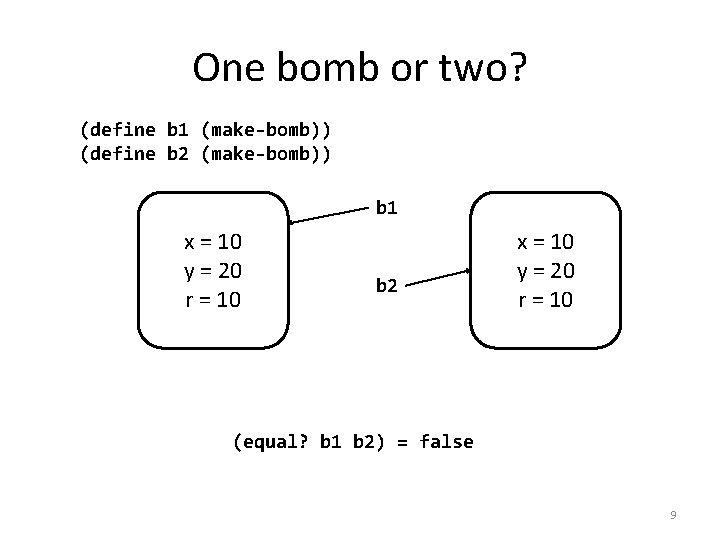 One bomb or two? (define b 1 (make-bomb)) (define b 2 (make-bomb)) b 1