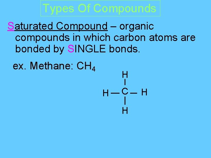 Types Of Compounds Saturated Compound – organic compounds in which carbon atoms are bonded