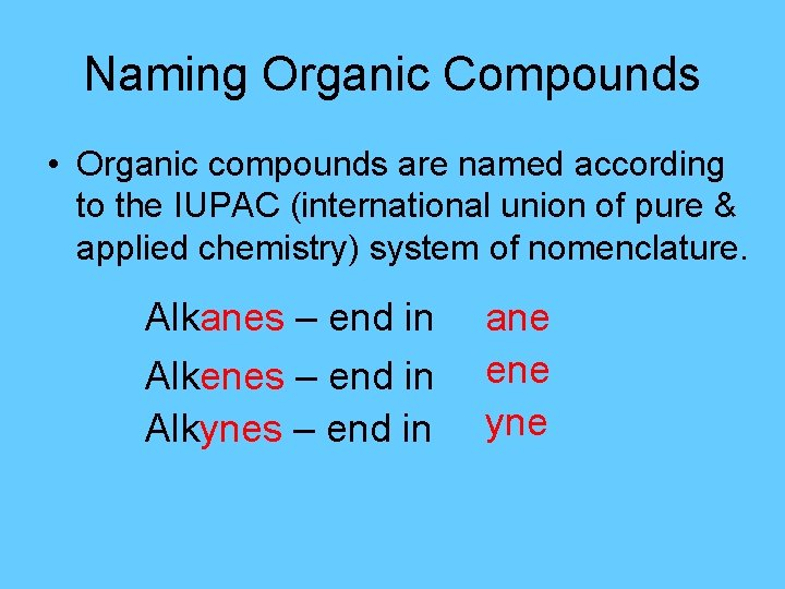 Naming Organic Compounds • Organic compounds are named according to the IUPAC (international union