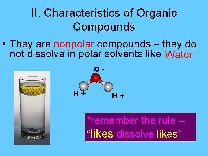 II. Characteristics of Organic Compounds • They are nonpolar compounds – they do not