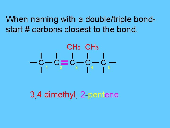 When naming with a double/triple bondstart # carbons closest to the bond. CH 3