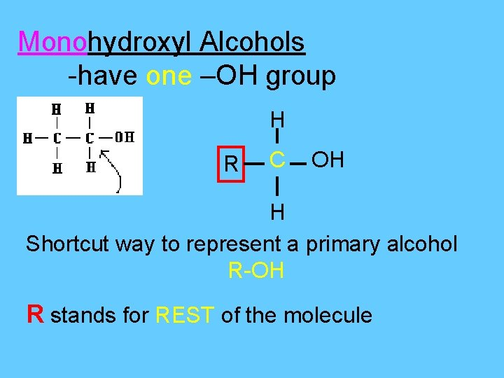 Monohydroxyl Alcohols -have one –OH group H R C OH H Shortcut way to