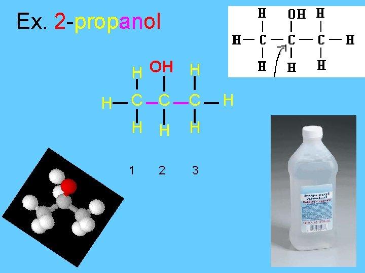 Ex. 2 -propanol H OH H H C C C H H H 1