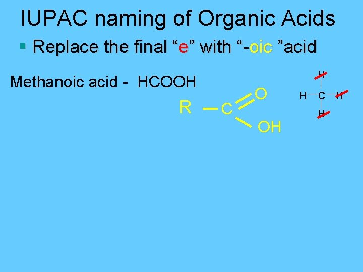 """IUPAC naming of Organic Acids § Replace the final """"e"""" with """"-oic """"acid H"""