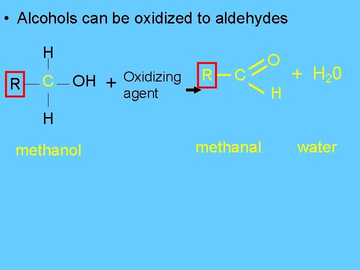 • Alcohols can be oxidized to aldehydes H R C OH + Oxidizing