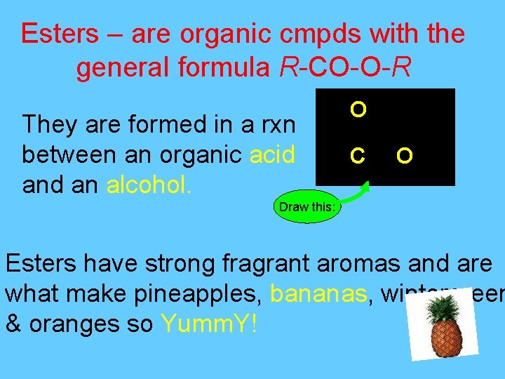 Esters – are organic cmpds with the general formula R-CO-O-R They are formed in