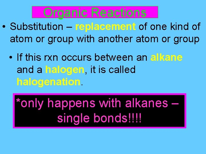Organic Reactions • Substitution – replacement of one kind of atom or group with