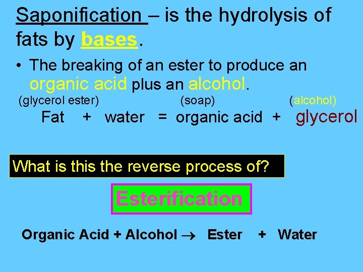 Saponification – is the hydrolysis of fats by bases. • The breaking of an