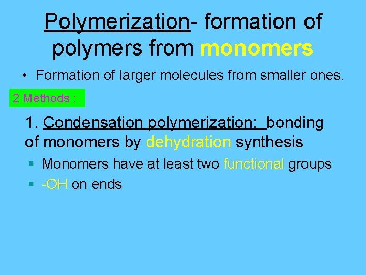 Polymerization- formation of polymers from monomers • Formation of larger molecules from smaller ones.