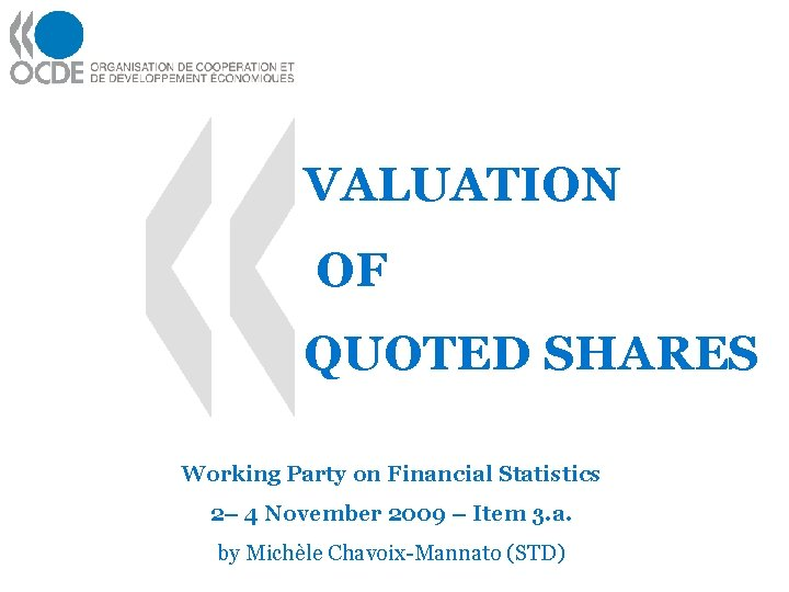 VALUATION OF QUOTED SHARES Working Party on Financial Statistics 2– 4 November 2009 –