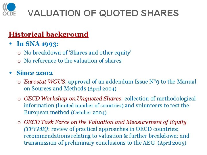 VALUATION OF QUOTED SHARES Historical background • In SNA 1993: o No breakdown of