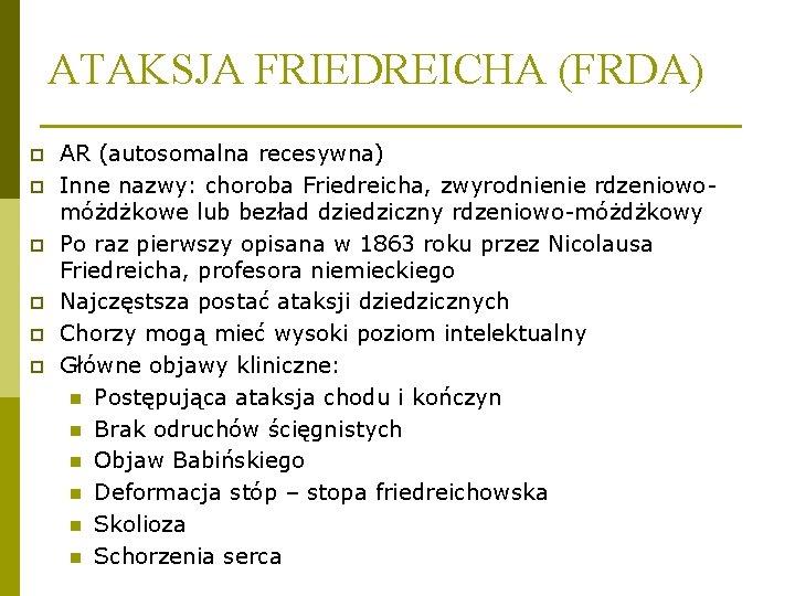 ATAKSJA FRIEDREICHA (FRDA) p p p AR (autosomalna recesywna) Inne nazwy: choroba Friedreicha, zwyrodnienie