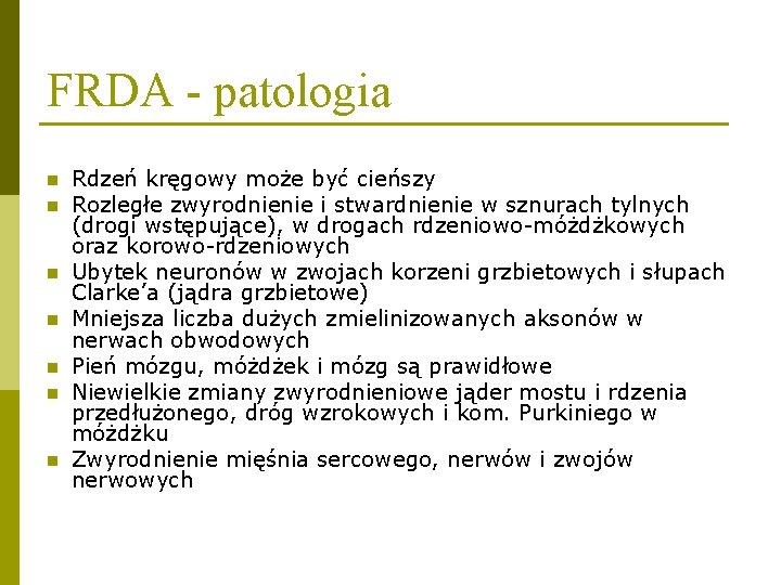 FRDA - patologia n n n n Rdzeń kręgowy może być cieńszy Rozległe zwyrodnienie