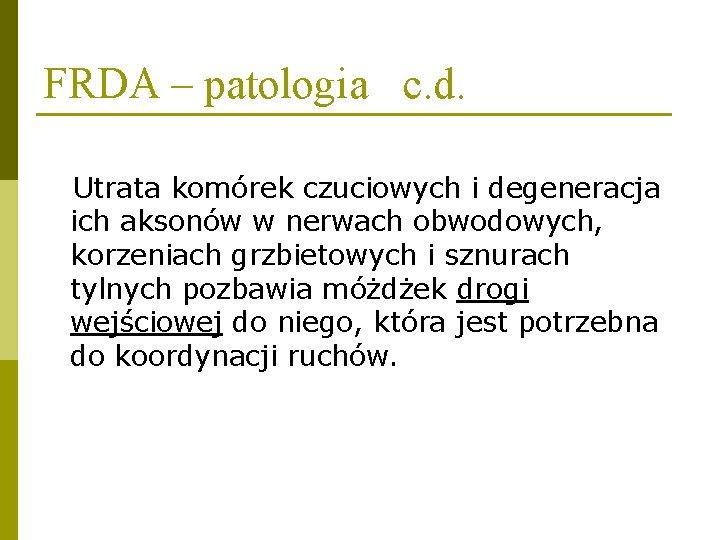 FRDA – patologia c. d. Utrata komórek czuciowych i degeneracja ich aksonów w nerwach
