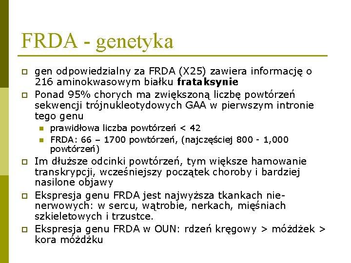 FRDA - genetyka p p gen odpowiedzialny za FRDA (X 25) zawiera informację o