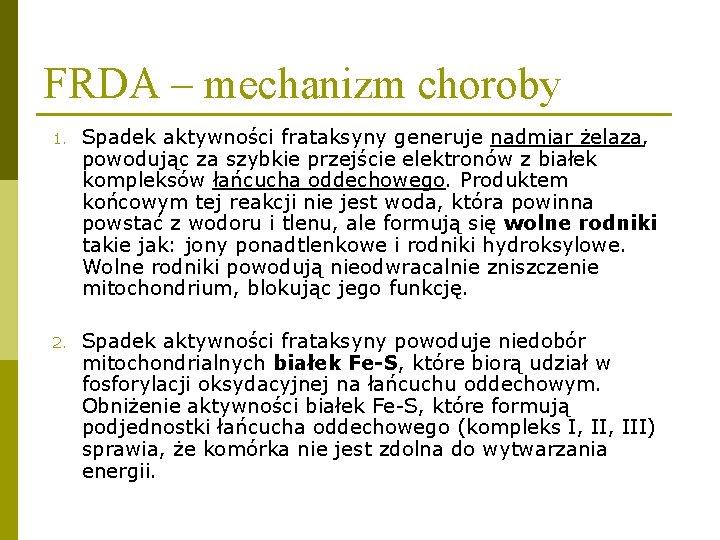 FRDA – mechanizm choroby 1. Spadek aktywności frataksyny generuje nadmiar żelaza, powodując za szybkie