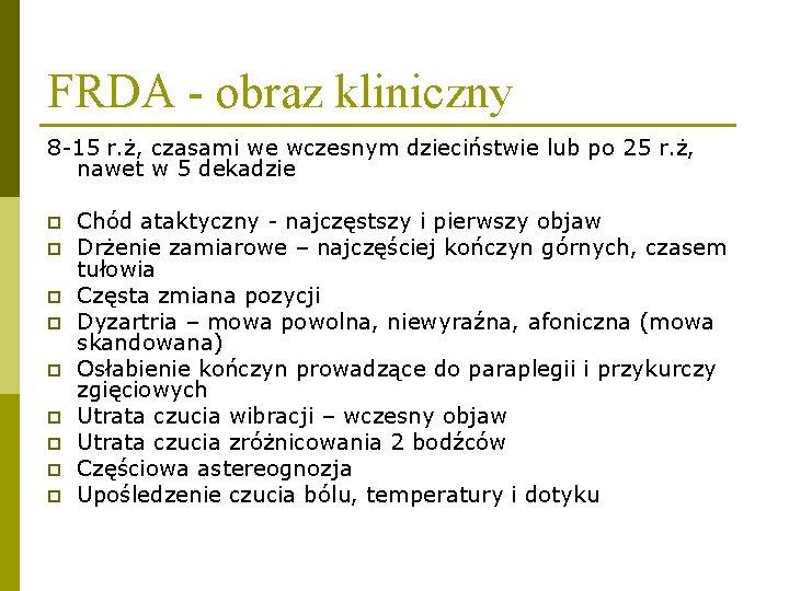 FRDA - obraz kliniczny 8 -15 r. ż, czasami we wczesnym dzieciństwie lub po