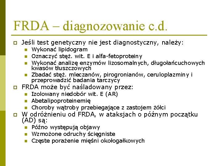 FRDA – diagnozowanie c. d. p Jeśli test genetyczny nie jest diagnostyczny, należy: n