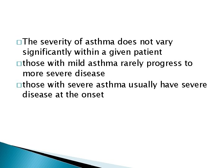 � The severity of asthma does not vary significantly within a given patient �