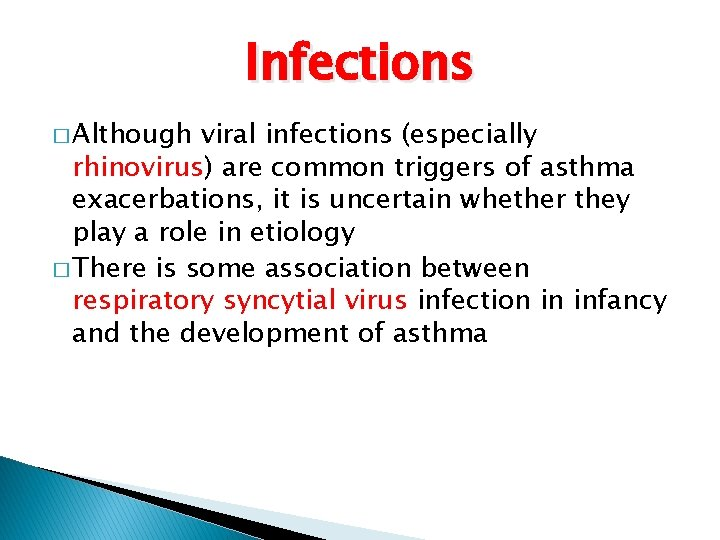 Infections � Although viral infections (especially rhinovirus) are common triggers of asthma exacerbations, it