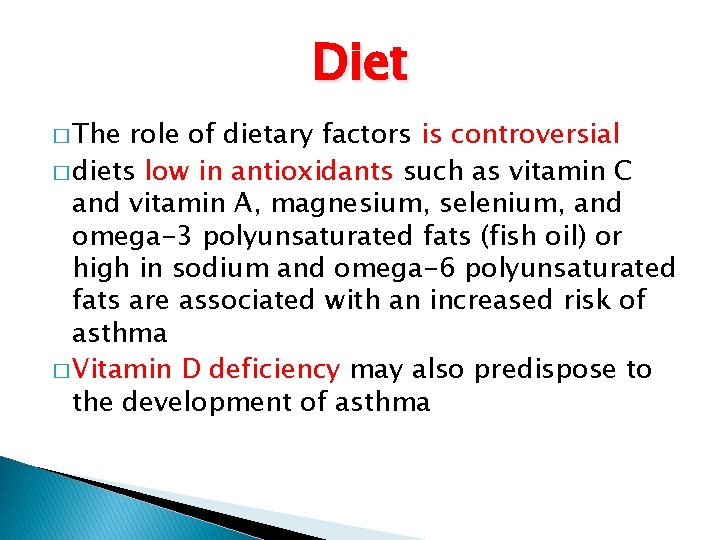 Diet � The role of dietary factors is controversial � diets low in antioxidants