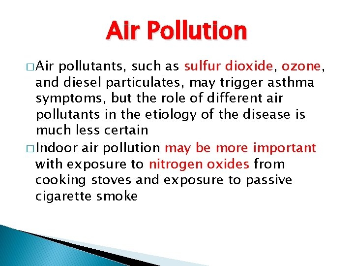 Air Pollution � Air pollutants, such as sulfur dioxide, ozone, and diesel particulates, may