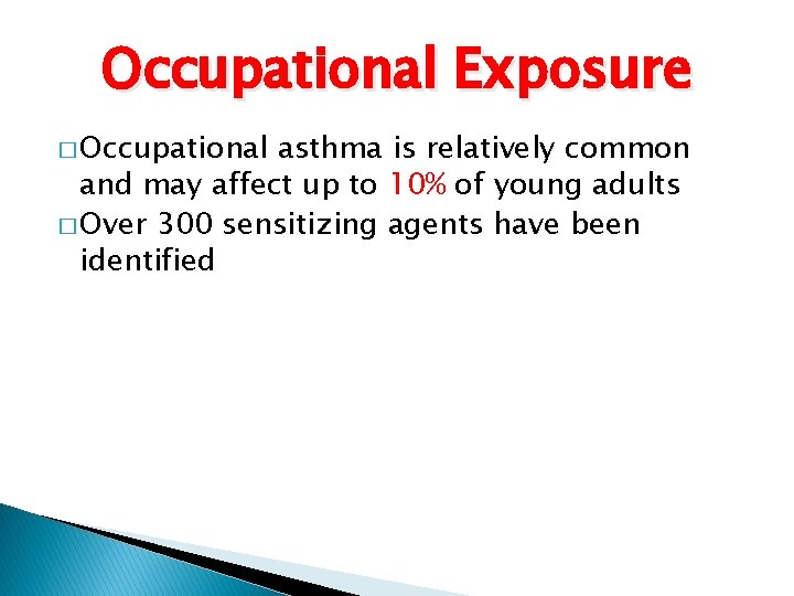 Occupational Exposure � Occupational asthma is relatively common and may affect up to 10%