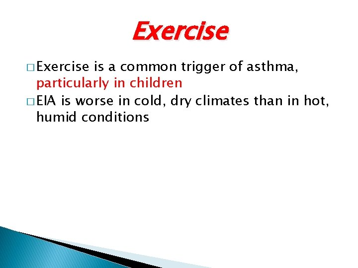 Exercise � Exercise is a common trigger of asthma, particularly in children � EIA