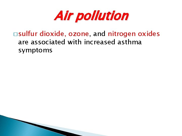 Air pollution � sulfur dioxide, ozone, and nitrogen oxides are associated with increased asthma