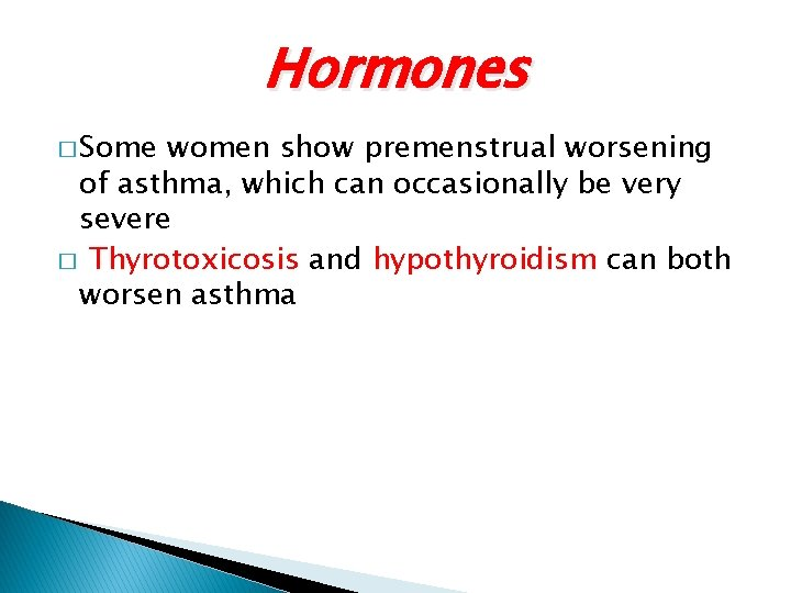 Hormones � Some women show premenstrual worsening of asthma, which can occasionally be very