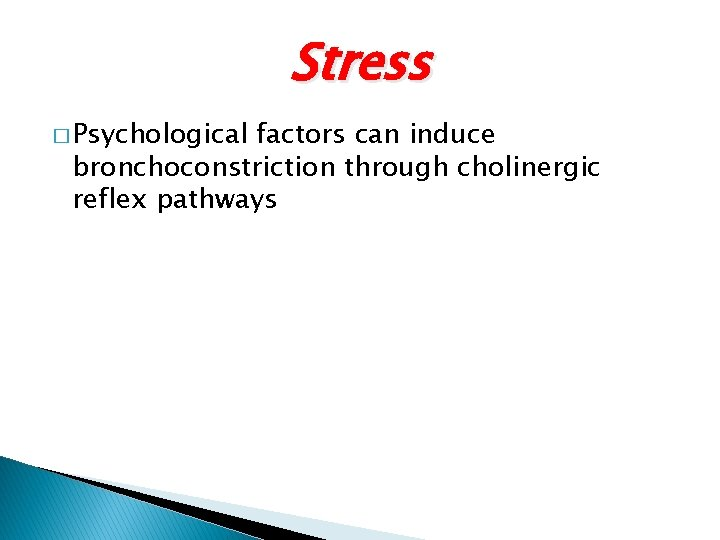 Stress � Psychological factors can induce bronchoconstriction through cholinergic reflex pathways