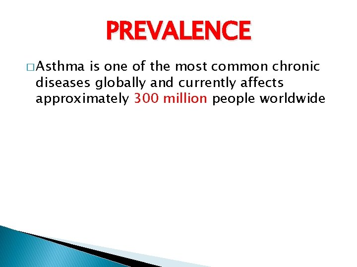 PREVALENCE � Asthma is one of the most common chronic diseases globally and currently