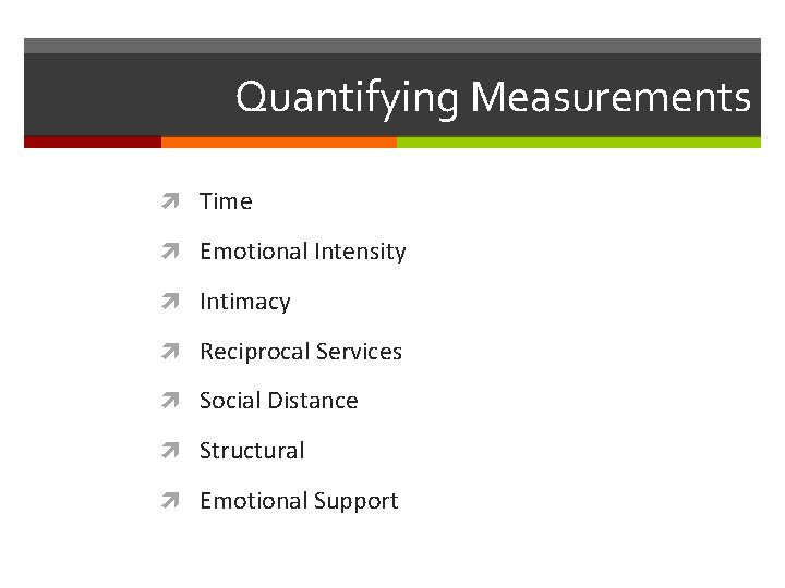 Quantifying Measurements Time Emotional Intensity Intimacy Reciprocal Services Social Distance Structural Emotional Support