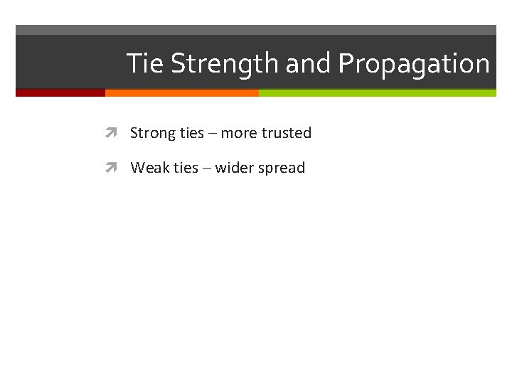 Tie Strength and Propagation Strong ties – more trusted Weak ties – wider spread