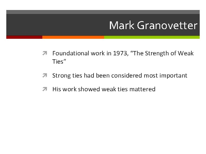 """Mark Granovetter Foundational work in 1973, """"The Strength of Weak Ties"""" Strong ties had"""
