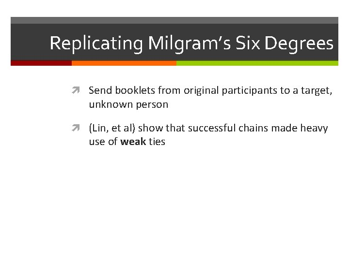 Replicating Milgram's Six Degrees Send booklets from original participants to a target, unknown person